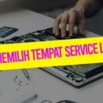 Tips Memilih Tempat Service Laptop yang Terpercaya